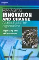 Cover of: Managing Innovation and Change: A Critical Guide for Organizations