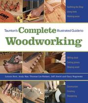 Cover of: Taunton's Complete Illustrated Guide to Woodworking (Complete Illustrated Guide)