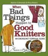 Cover of: When Bad Things Happen to Good Knitters