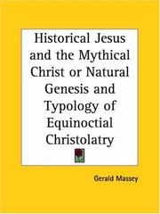 Cover of: Historical Jesus and the Mythical Christ or Natural Genesis and Typology of Equinoctial Christolatry