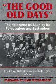 Cover of: The Good Old Days: The Holocaust as Seen by Its Perpetrators and Bystanders