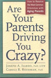 Cover of: Are Your Parents Driving You Crazy? How to Resolve the Most Common Dilemmas with Aging Parents
