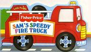 Cover of: Sam's Speedy Fire Truck (Fisher Price)