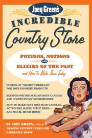 Cover of: Joey Green's Incredible Country Store: Potions, Notions and Elixirs of the Past--and How to Make Them Today