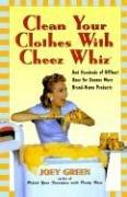 Cover of: Clean Your Clothes with Cheez Whiz: And Hundreds of Offbeat Uses for Dozens More Brand-Name Products