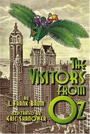 Cover of: The visitors from Oz: being a true and faithful account of the adventures of the Scarecrow and the Tin Woodman, professor Wogglebug and Jack Pumpkinhead in the littleknown and unexplored United States of America.