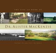 Cover of: The Life and Work of Dr. Alister MacKenzie