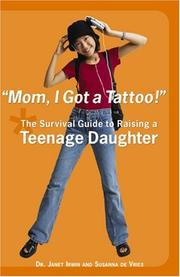 Cover of: Mom, I Got a Tattoo!: The Survival Guide to Raising a Teenage Daughter