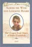 Cover of: Across The Wide And Lonesome Prairie: The Oregon Trail Diary Of Hattie Campbell (Live Oak Histories: Dear America)