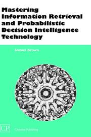 Cover of: Mastering Information Retrieval and Probabilistic Decision Intelligence Technology (Chandos Information Professional Series)