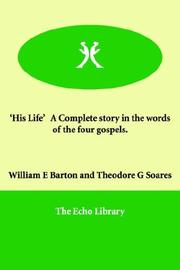 Cover of: His Life a Complete Story in the Words of the Four Gospels.