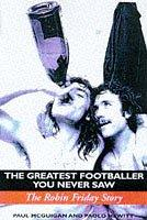 Cover of: The Greatest Footballer You Never Saw