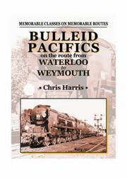 Cover of: Bulleid Pacifics on the Route from Waterloo to Weymouth (Railway Heritage: Memorable Classes on Memorable Routes)