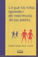 Cover of: Lo Que Los Ninos Aprenden Del Matrimonio De Sus Padres / What Children Learn for the Their Parent's Marriage