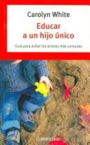 Cover of: Educar a Un Hijo Unico / The Seven Common Sins of Parenting an Only Child (Autoayuda)