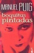 Cover of: Boquitas Pintadas/ Painted Little Mouths (Novela (Booket Unnumberd))