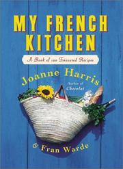 Cover of: My French Kitchen: A Book of 120 Treasured Recipes