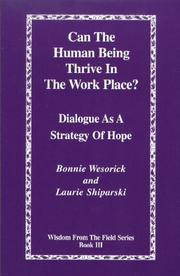 Cover of: Can the Human Being Thrive in the Work Place?  Dialogue as a Strategy of Hope (Wisdom from the Field Series Book 3)