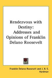 Cover of: Rendezvous with destiny: addresses and opinions of Franklin Delano Roosevelt