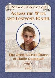 Cover of: Across the Wide and Lonesome Prairie, The Oregon Trail Diary of Hattie Campbell (Dear America)