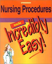 Cover of: Nursing Procedures Made Incredibly Easy!