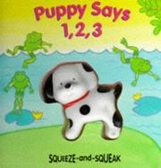 Cover of: Puppy Says 1,2,3 (Squeeze and Squeak Books)