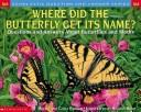 Cover of: Where Did the Butterfly Get Its Name