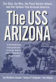 Cover of: The USS Arizona: The Ship, the Men, the Pearl Harbor Attack, and the Symbol That Aroused America