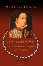 Cover of: Mary Queen of Scots, from Her Birth to Her Flight into England: A Brief Biography: with Critical Notes, a Few Documents hitherto Unpublished, and an Itinerary