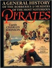 Cover of: A General History of the Robberies and Murders of the Most Notorious Pirates