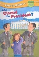 Cover of: Who Cloned the President (Road to Reading Mile 5 (Chapter Books))