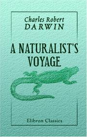 Cover of: A naturalist's voyage: journal of researches into the natural history and geology of the countries visited during the voyage of H.M.S. Beagle round the world under the command of Capt. FitzRoy, R.N.