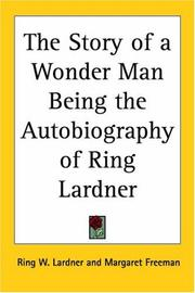 Cover of: The Story Of A Wonder Man Being The Autobiography Of Ring Lardner