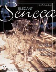 Cover of: Elegant Seneca Glass: VictorianãDepressionãModern (Schiffer Book for Collectors)