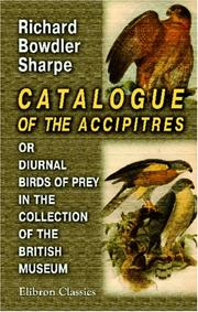 Cover of: Catalogue of the Accipitres, or Diurnal Birds of Prey, in the Collection of the British Museum