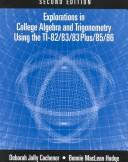 Cover of: Explorations in College Algebra and Trigonometry Using the TI-82/83/83 Plus/85/86