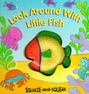Cover of: Look Around with Little Fish (Squeeze and Squeak Books)