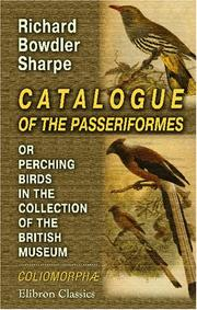 Cover of: Catalogue of the Passeriformes, or Perching Birds, in the Collection of the British Museum: Coliomorphæ: Containing the Families Corvidæ, Paradiseidæ, Oriolidæ, Dicruridæ, and Prionopidæ
