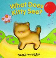 Cover of: What Does Kitty See? (Squeeze and Squeak Books)