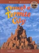 Cover of: Through a Termite City (Amazing Journeys)