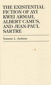 Cover of: The existential fiction of Ayi Kwei Armah, Albert Camus, and Jean-Paul Sartre