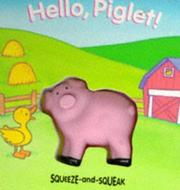 Cover of: Hello, Piglet! (Squeeze and Squeak Books)
