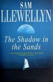 Cover of: The Shadow in the Sands: being an account of the cruise of the yacht Gloria in the Frisian Islands in the April of 1903, and the conclusion of the events described by Erskine Childers in his narrative The riddle of the sands
