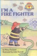 Cover of: I'm a Fire Fighter