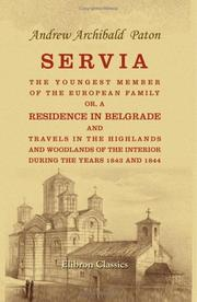 Cover of: Servia, the youngest member of the European family: Or, A residence in Belgrade, and travels in the highlands and woodlands of the interior, during the years 1843 and 1844