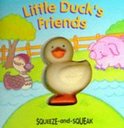 Cover of: Little Duck's Friends (Squeeze and Squeak Books)