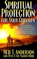 Cover of: Spiritual protection for your children: helping your children and family find their identity, freedom and security in Christ