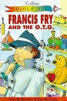 Cover of: Francis Fry and the O.T.G. (Colour Jets)