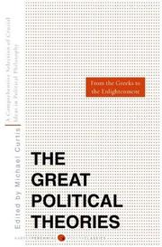 Cover of: Great Political Theories V.1: A Comprehensive Selection of the Crucial Ideas in Political Philosophy from the Greeks to the Enlightenment