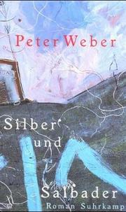 Cover of: Silber und Salbader | Weber, Peter